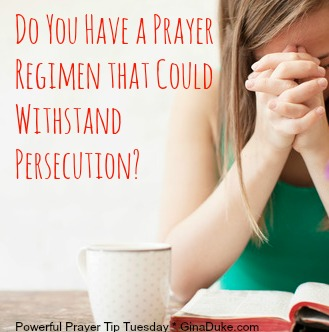prayer tip, prayer regimen, prayer persecution,