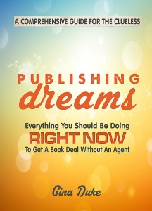 Publishing Dreams, How to get your book published, how to write a book proposal, do you have to have an agent to get published
